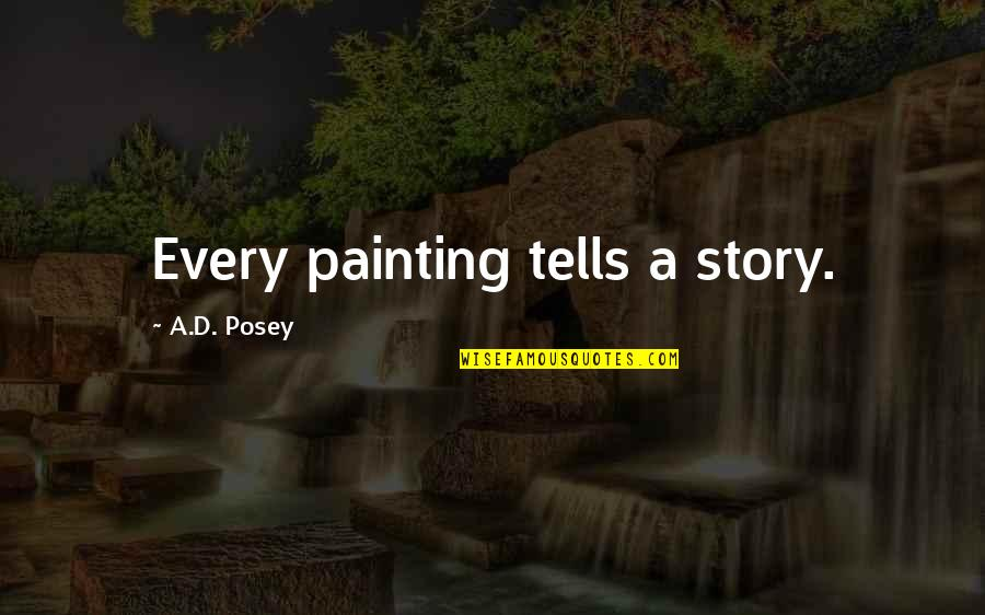 Tells Quotes By A.D. Posey: Every painting tells a story.