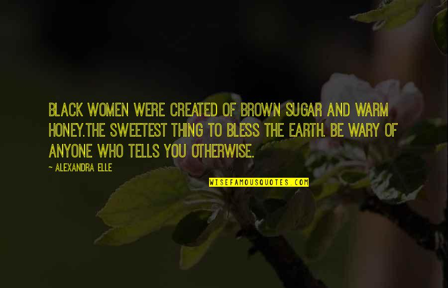 Tells Quotes By Alexandra Elle: Black women were created of brown sugar and