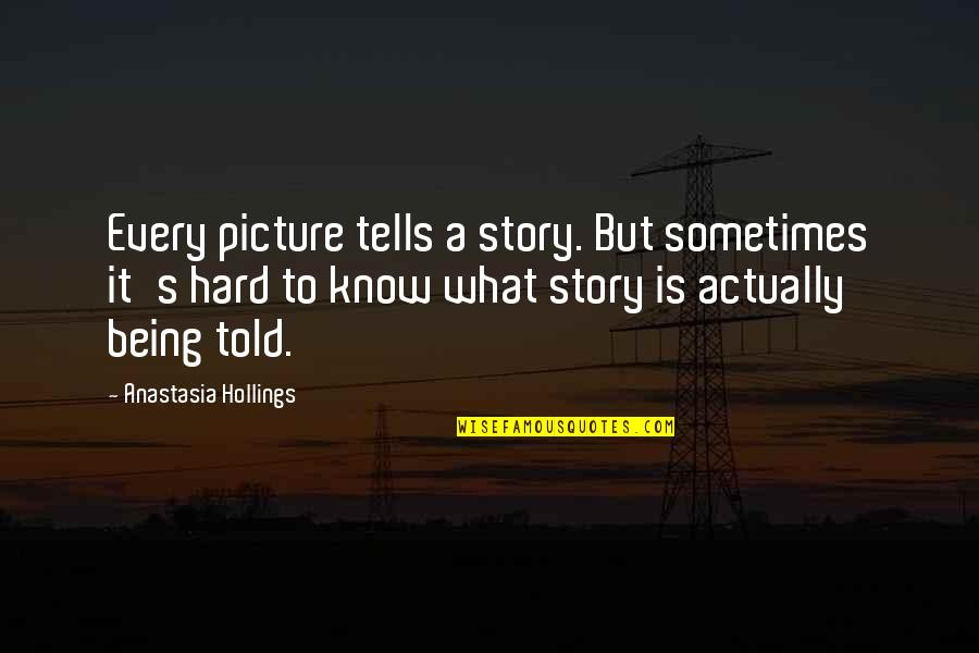 Tells Quotes By Anastasia Hollings: Every picture tells a story. But sometimes it's