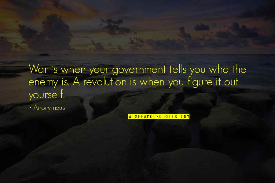Tells Quotes By Anonymous: War is when your government tells you who