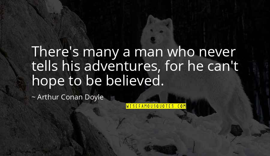 Tells Quotes By Arthur Conan Doyle: There's many a man who never tells his