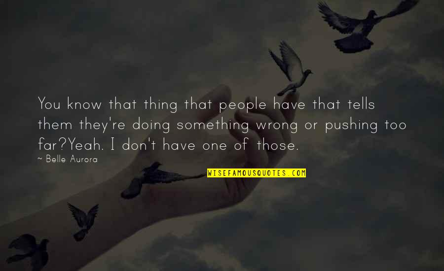 Tells Quotes By Belle Aurora: You know that thing that people have that