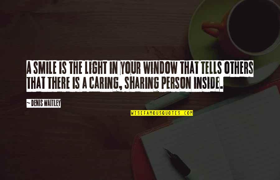 Tells Quotes By Denis Waitley: A smile is the light in your window