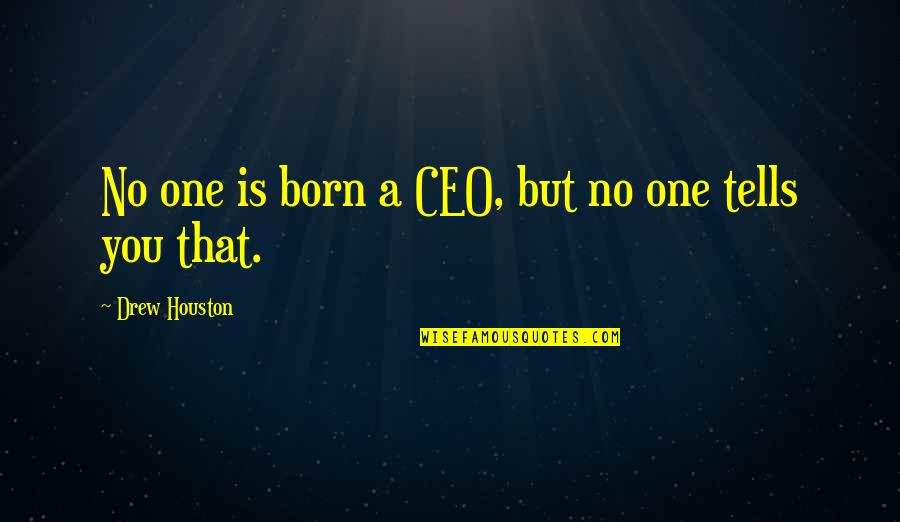 Tells Quotes By Drew Houston: No one is born a CEO, but no
