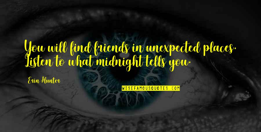 Tells Quotes By Erin Hunter: You will find friends in unexpected places. Listen