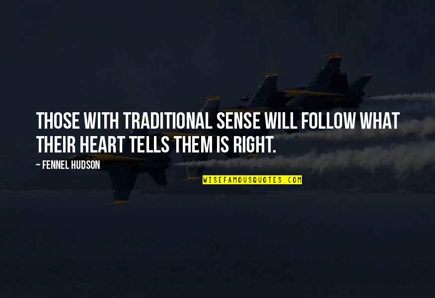 Tells Quotes By Fennel Hudson: Those with traditional sense will follow what their