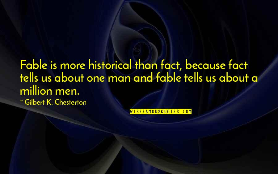 Tells Quotes By Gilbert K. Chesterton: Fable is more historical than fact, because fact