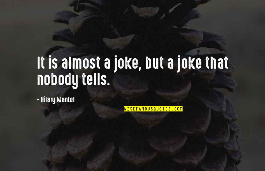 Tells Quotes By Hilary Mantel: It is almost a joke, but a joke
