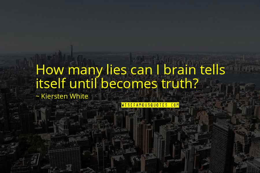 Tells Quotes By Kiersten White: How many lies can I brain tells itself