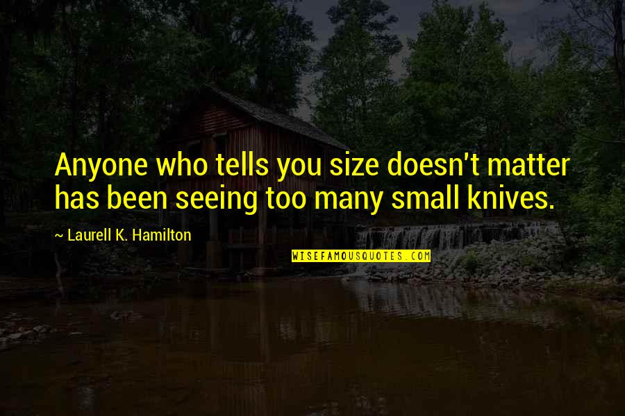 Tells Quotes By Laurell K. Hamilton: Anyone who tells you size doesn't matter has
