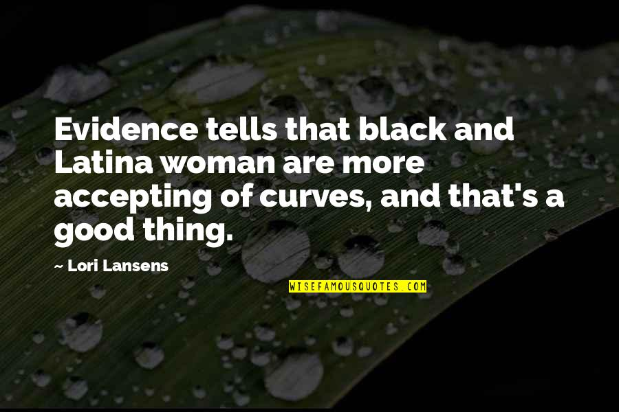 Tells Quotes By Lori Lansens: Evidence tells that black and Latina woman are