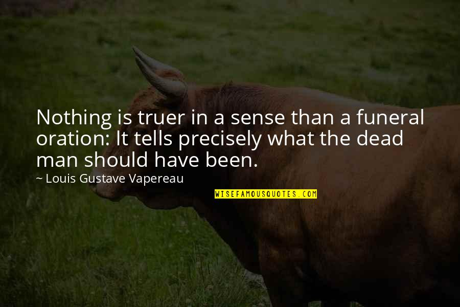 Tells Quotes By Louis Gustave Vapereau: Nothing is truer in a sense than a