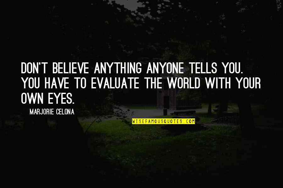 Tells Quotes By Marjorie Celona: Don't believe anything anyone tells you. You have