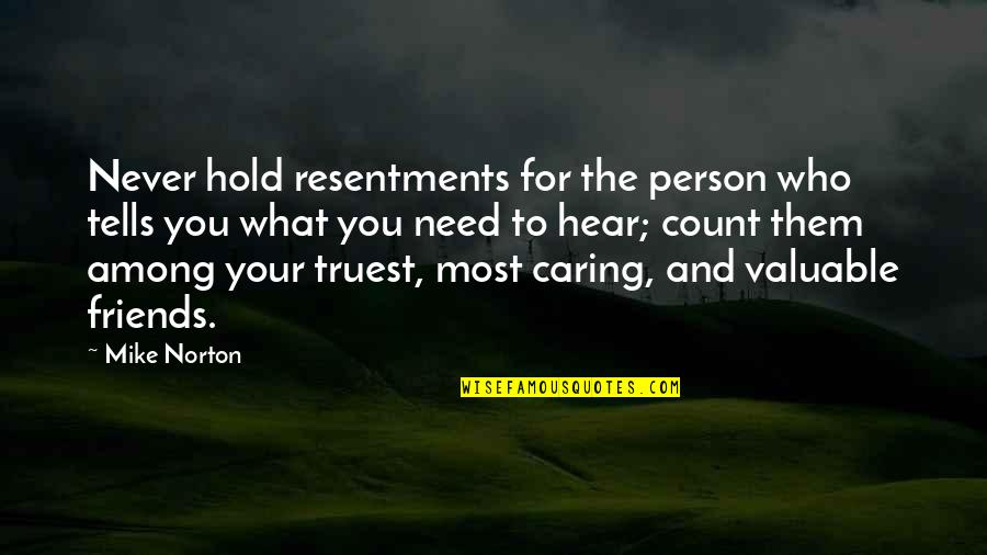 Tells Quotes By Mike Norton: Never hold resentments for the person who tells