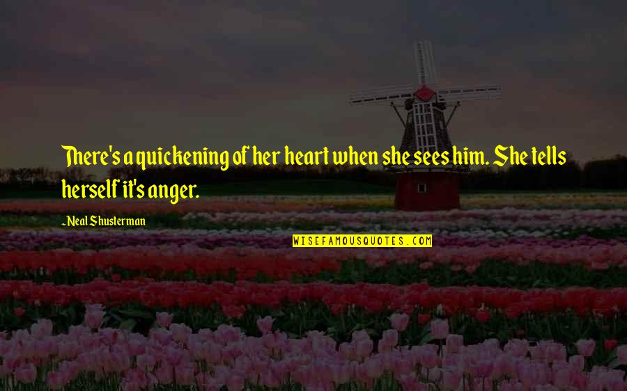 Tells Quotes By Neal Shusterman: There's a quickening of her heart when she