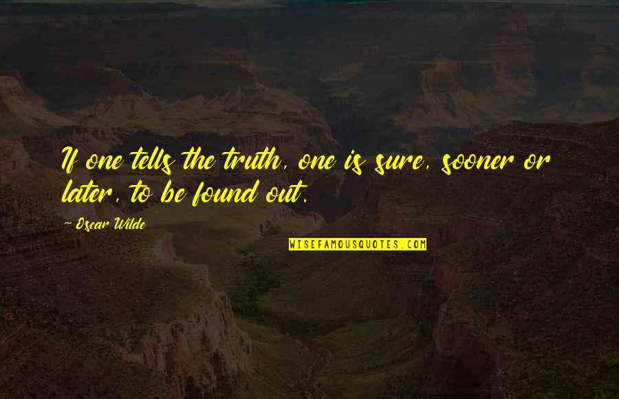 Tells Quotes By Oscar Wilde: If one tells the truth, one is sure,