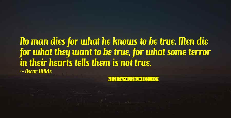 Tells Quotes By Oscar Wilde: No man dies for what he knows to