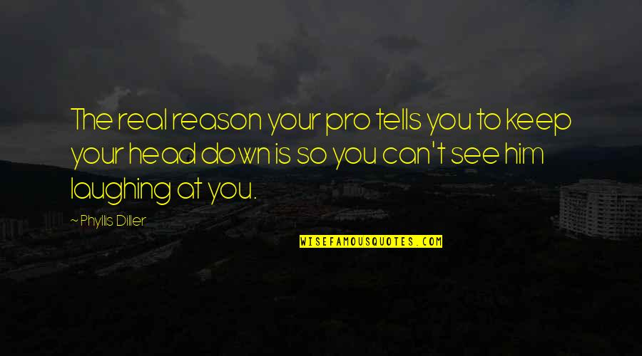 Tells Quotes By Phyllis Diller: The real reason your pro tells you to