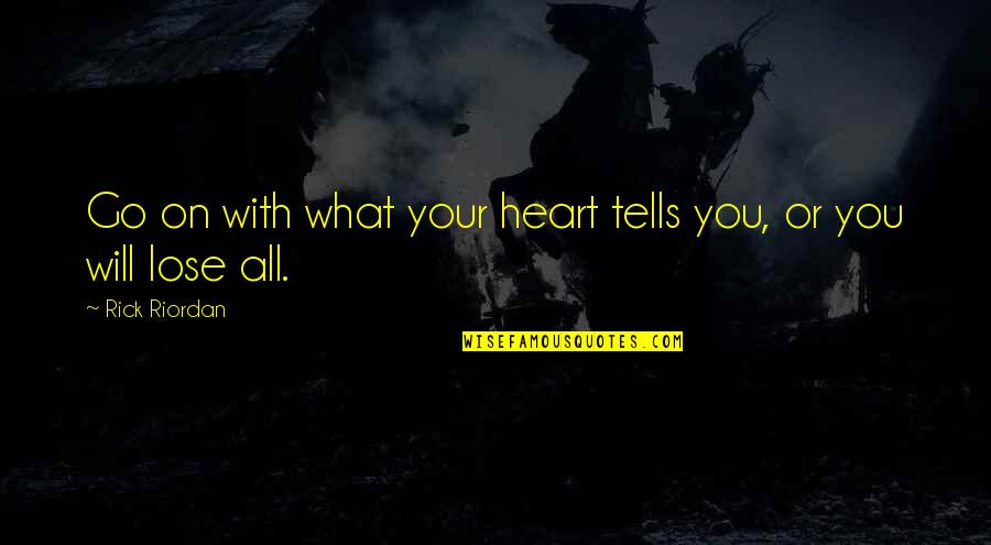 Tells Quotes By Rick Riordan: Go on with what your heart tells you,