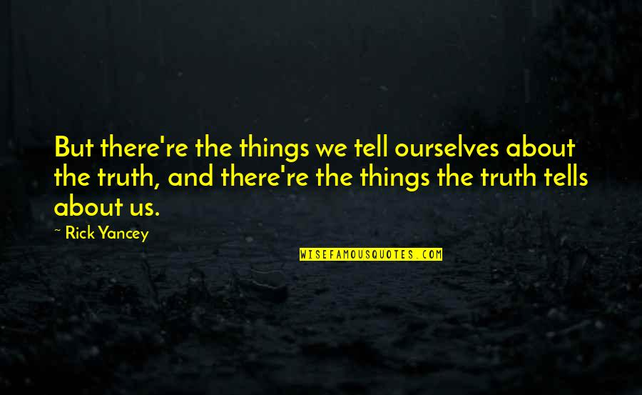 Tells Quotes By Rick Yancey: But there're the things we tell ourselves about