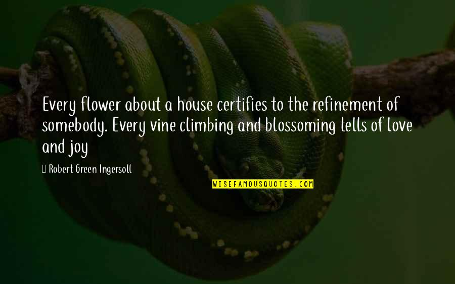 Tells Quotes By Robert Green Ingersoll: Every flower about a house certifies to the