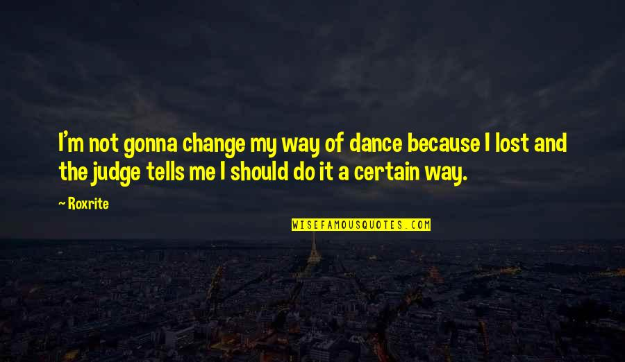 Tells Quotes By Roxrite: I'm not gonna change my way of dance