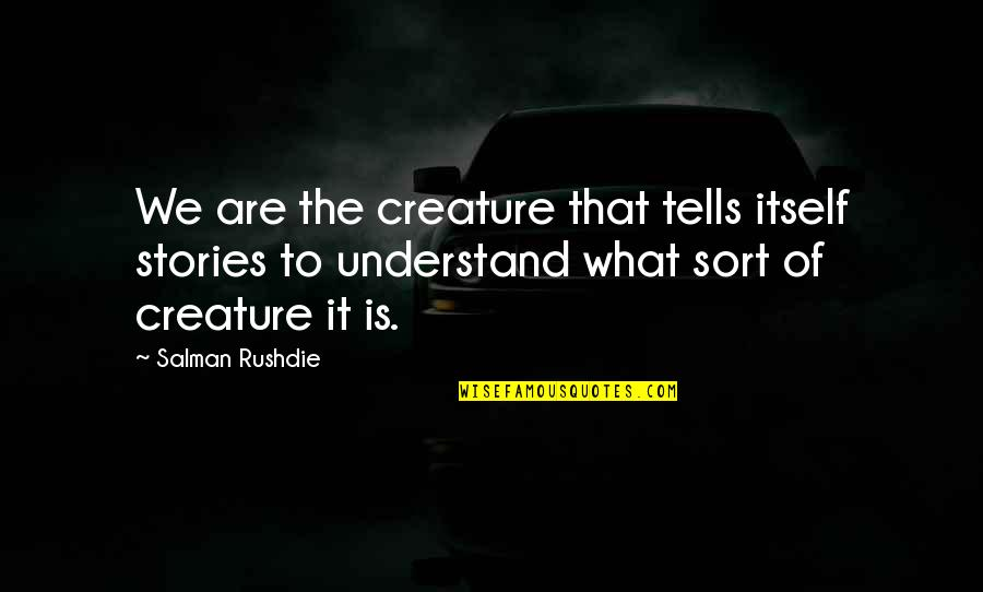 Tells Quotes By Salman Rushdie: We are the creature that tells itself stories