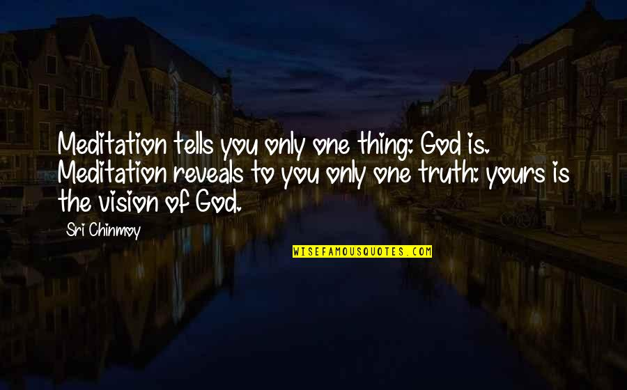 Tells Quotes By Sri Chinmoy: Meditation tells you only one thing: God is.
