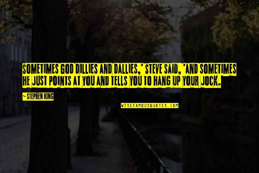 Tells Quotes By Stephen King: Sometimes God dillies and dallies,' Steve said, 'and