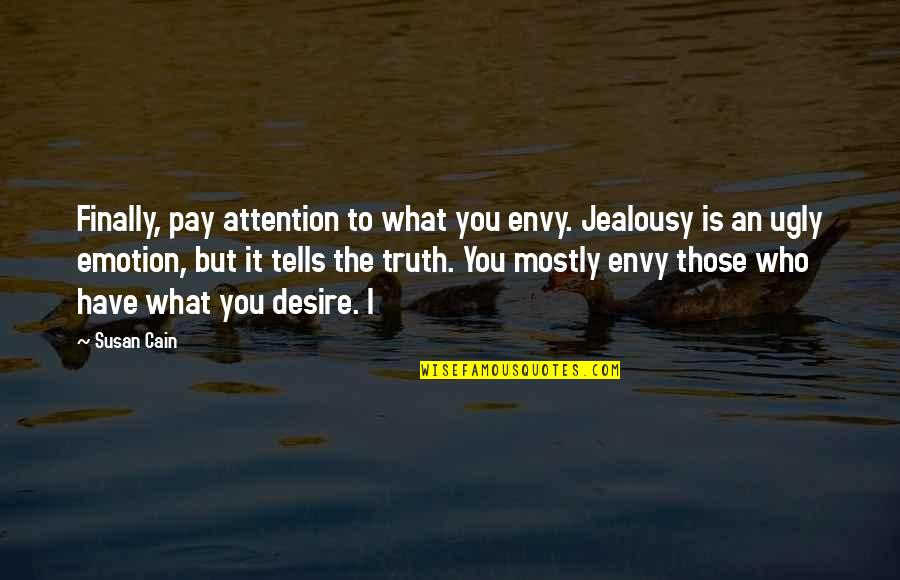 Tells Quotes By Susan Cain: Finally, pay attention to what you envy. Jealousy