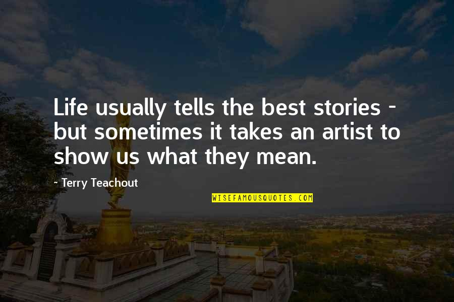 Tells Quotes By Terry Teachout: Life usually tells the best stories - but