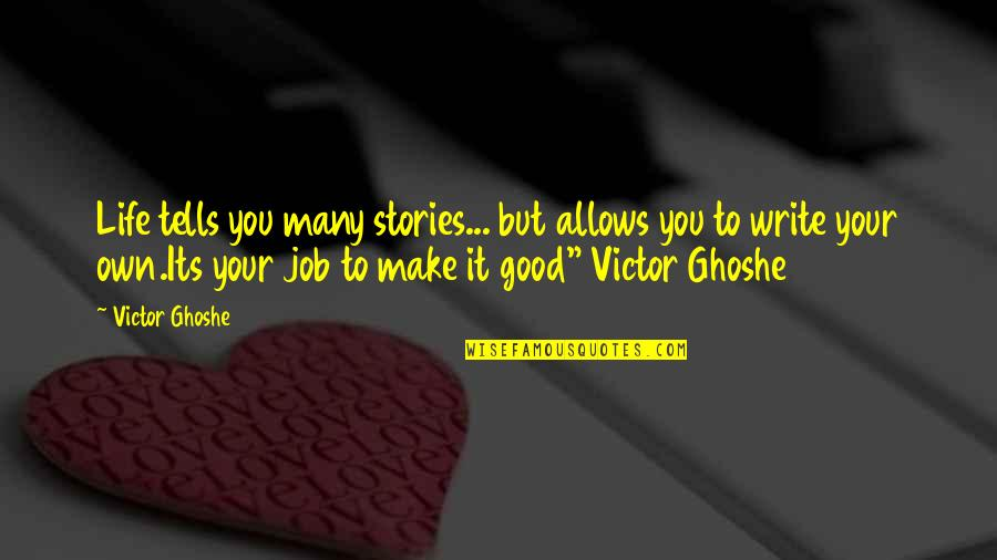Tells Quotes By Victor Ghoshe: Life tells you many stories... but allows you