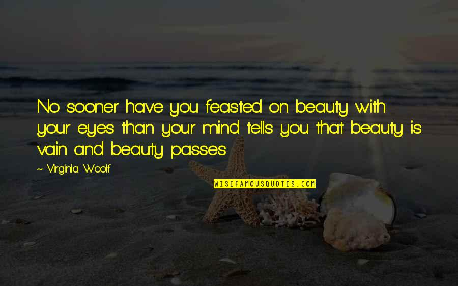 Tells Quotes By Virginia Woolf: No sooner have you feasted on beauty with