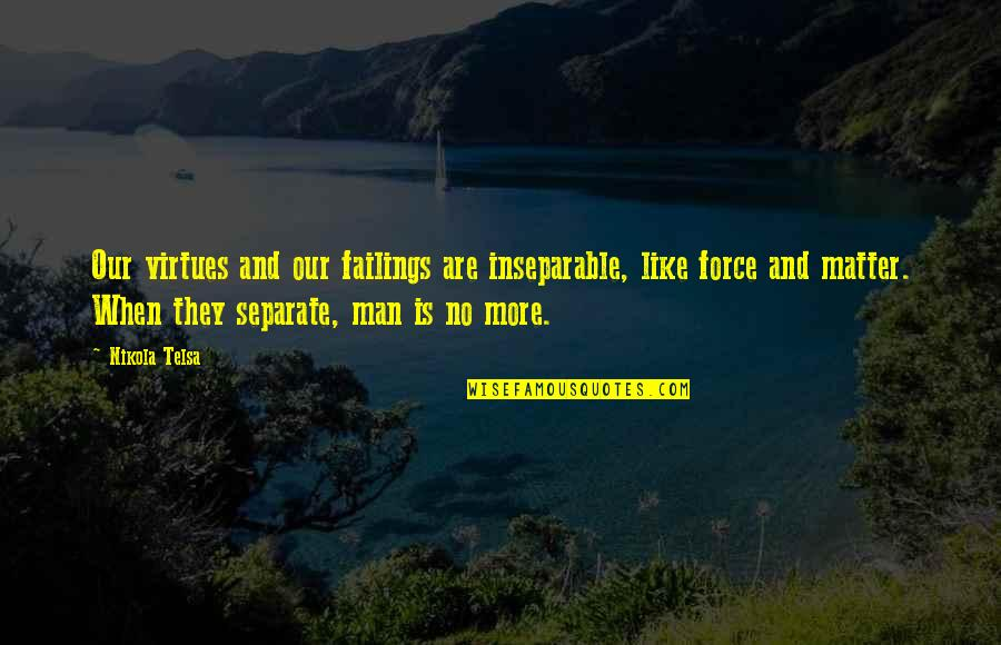 Telsa Quotes By Nikola Telsa: Our virtues and our failings are inseparable, like