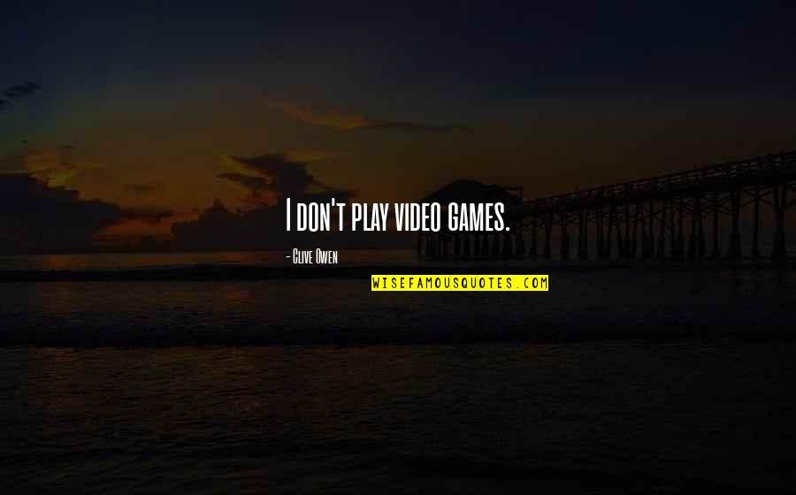 Telugu New Love Failure Quotes By Clive Owen: I don't play video games.