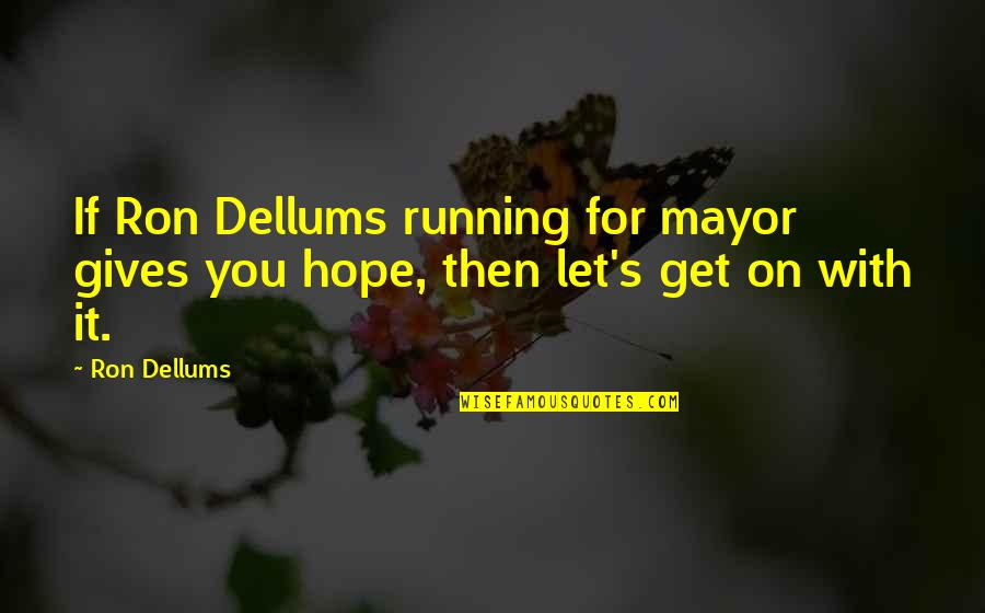 Telugu New Love Failure Quotes By Ron Dellums: If Ron Dellums running for mayor gives you