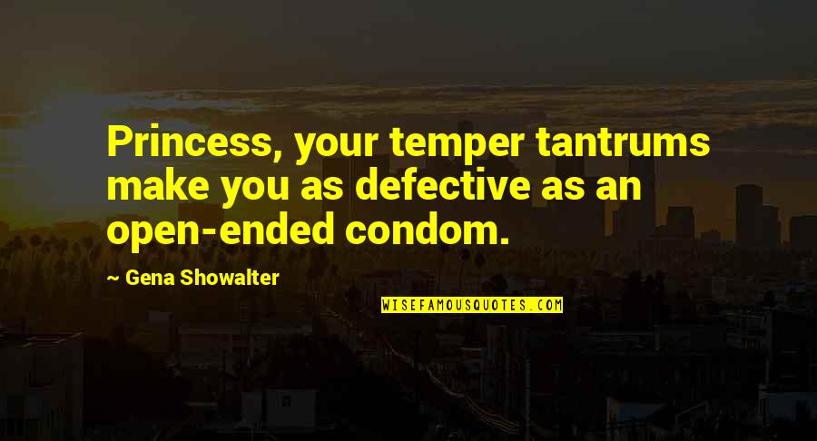 Temper Tantrums Quotes By Gena Showalter: Princess, your temper tantrums make you as defective