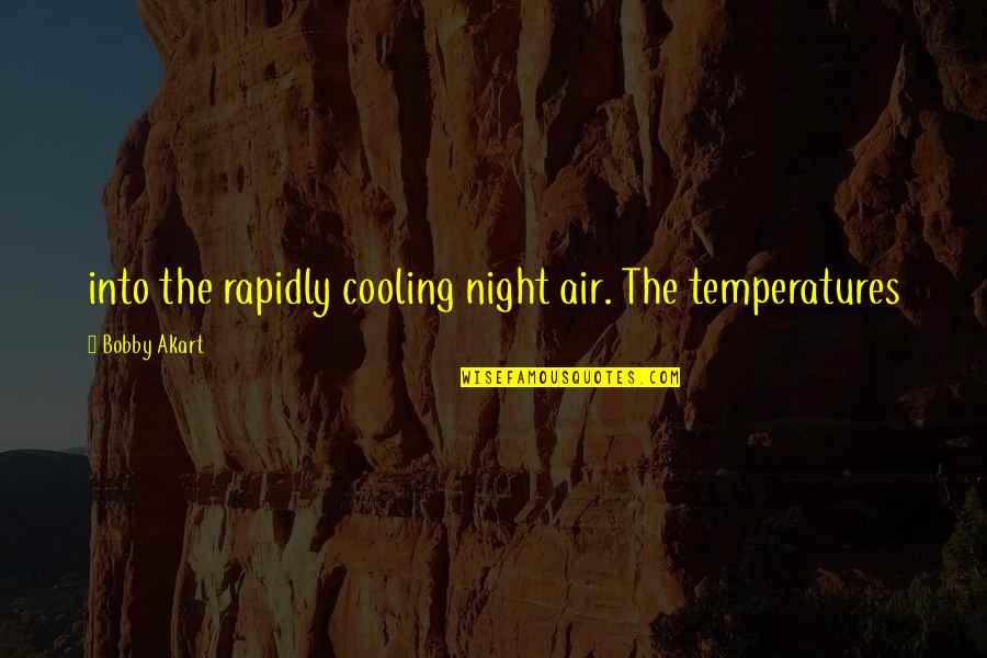 Temperatures Quotes By Bobby Akart: into the rapidly cooling night air. The temperatures