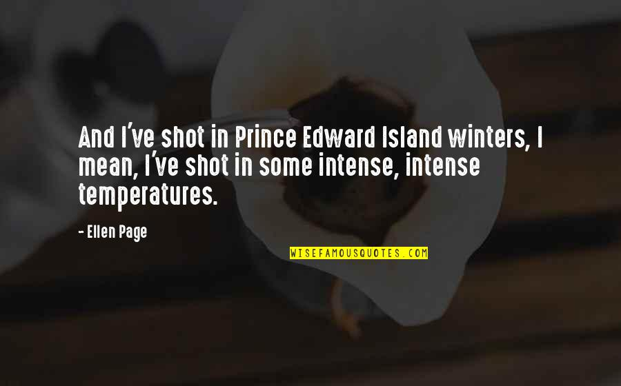 Temperatures Quotes By Ellen Page: And I've shot in Prince Edward Island winters,