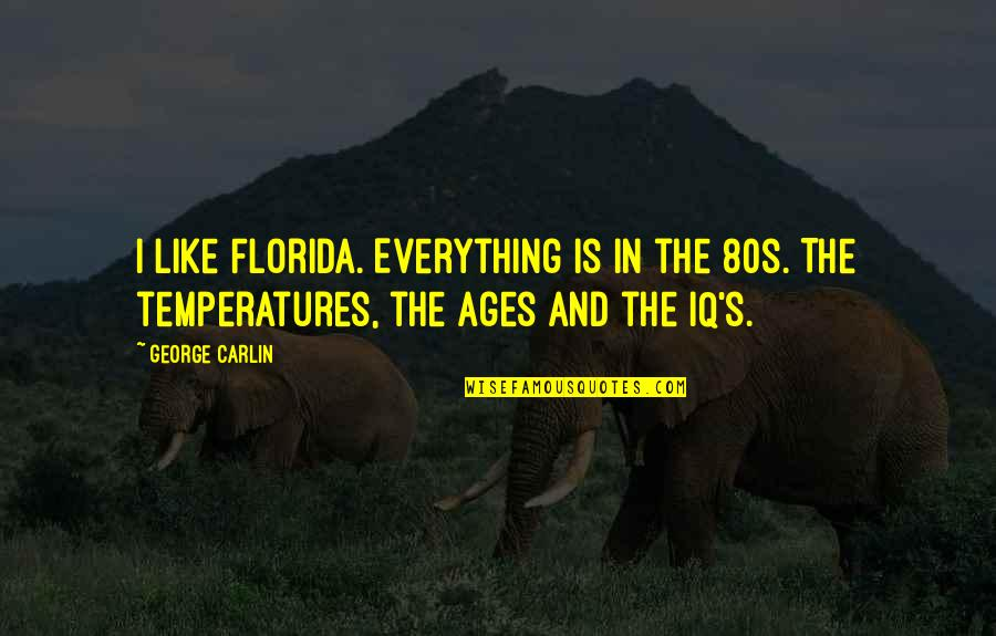 Temperatures Quotes By George Carlin: I like Florida. Everything is in the 80s.