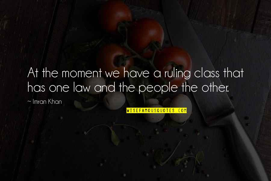 Temperatures Quotes By Imran Khan: At the moment we have a ruling class