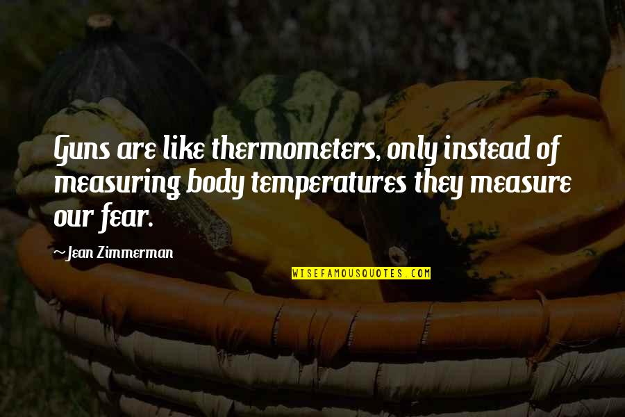 Temperatures Quotes By Jean Zimmerman: Guns are like thermometers, only instead of measuring