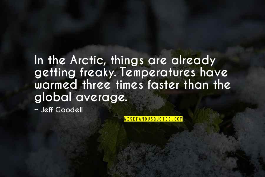 Temperatures Quotes By Jeff Goodell: In the Arctic, things are already getting freaky.