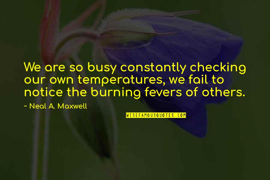 Temperatures Quotes By Neal A. Maxwell: We are so busy constantly checking our own