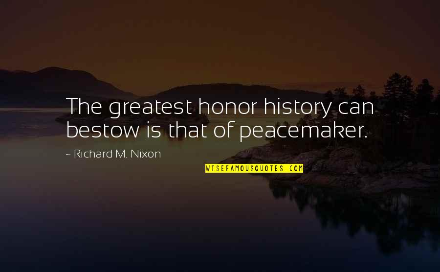Temperatures Quotes By Richard M. Nixon: The greatest honor history can bestow is that