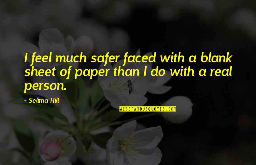 Temperatures Quotes By Selima Hill: I feel much safer faced with a blank