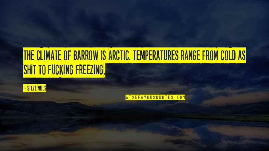 Temperatures Quotes By Steve Niles: The climate of Barrow is Arctic. Temperatures range