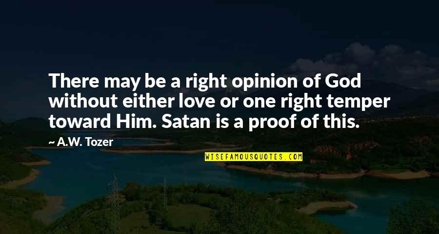 Temper'll Quotes By A.W. Tozer: There may be a right opinion of God