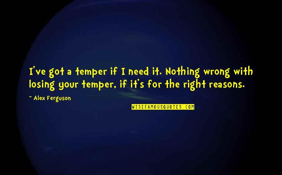 Temper'll Quotes By Alex Ferguson: I've got a temper if I need it.