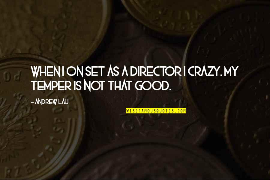 Temper'll Quotes By Andrew Lau: When I on set as a director I